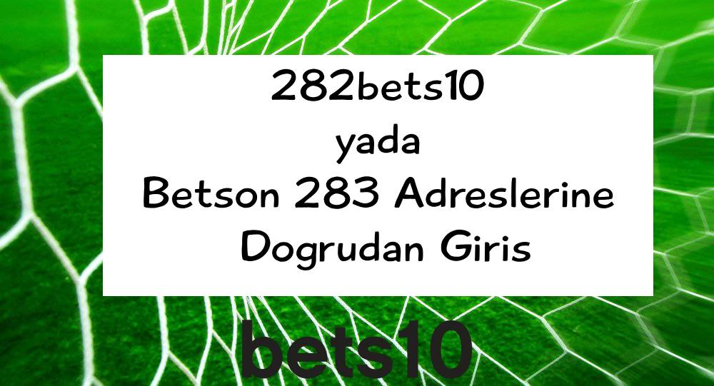 282bets10 yada Betson 283 Adreslerine Doğrudan Giriş